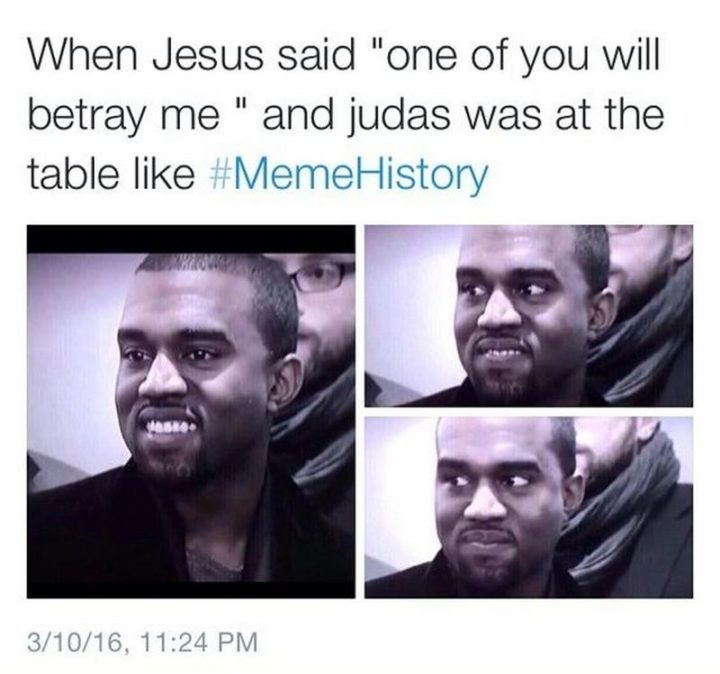 "65 Christian Jesus Memes - ""When Jesus said 'one of you will betray me' and Judas was at the table like..."""