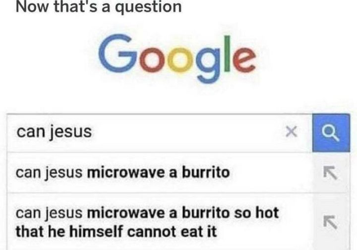 "65 Christian Jesus Memes - ""Now that's a question. Can Jesus...Can Jesus microwave a burrito...Can Jesus microwave a burrito so hot that he himself cannot eat it."""