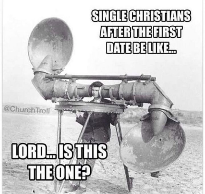 "65 Christian Jesus Memes - ""Single Christians after the first date be like...Lord...Is this the one?"""