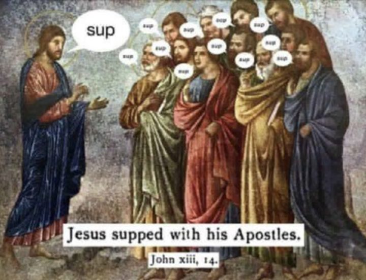 "65 Christian Jesus Memes - ""Jesus supped with his Apostles."""