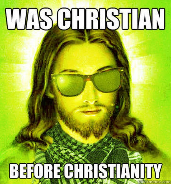 "65 Christian Jesus Memes - ""Was Christian before Christianity."""