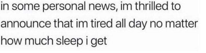 "61 Depression Memes - ""In some personal news, I'm thrilled to announce that I'm tired all day no matter how much sleep I get."""