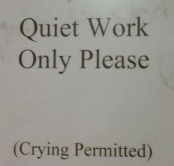 "61 Depression Memes - ""Quiet work only please (crying permitted)."""