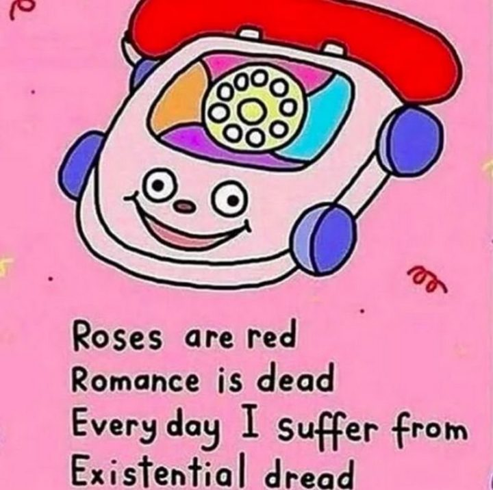"61 Depression Memes - ""Roses are red, romance is dead, every day I suffer from existential dread."""
