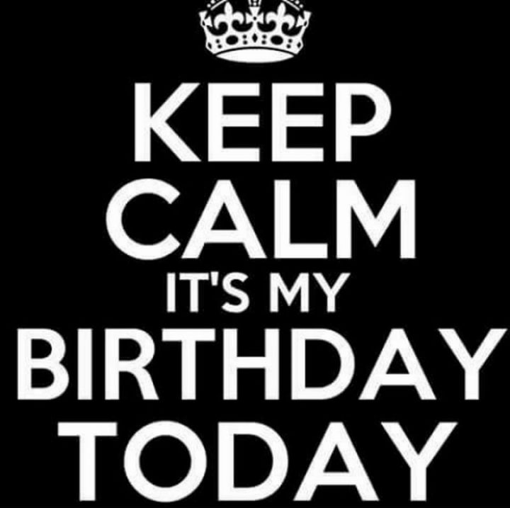 "101 It's My Birthday Memes - ""Keep calm it's my birthday today."""