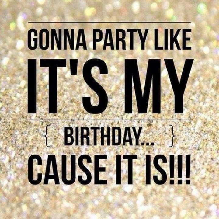 "101 It's My Birthday Memes - ""Gonna party like it's my birthday cause it is!!!"""
