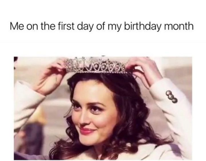 "101 It's My Birthday Memes - ""Me on the first day of my birthday month."""