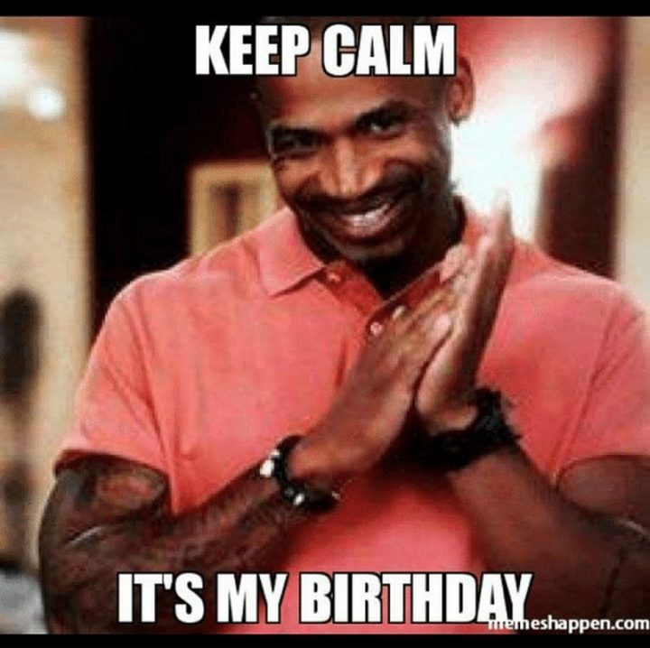 "101 It's My Birthday Memes - ""Keep calm, it's my birthday."""