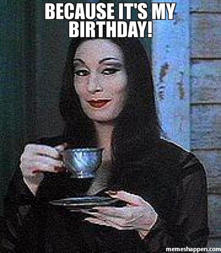 "101 It's My Birthday Memes - ""Because it's my birthday!"""