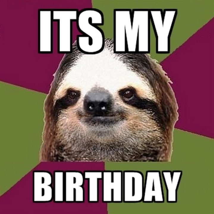 "101 It's My Birthday Memes - ""It's my birthday."""
