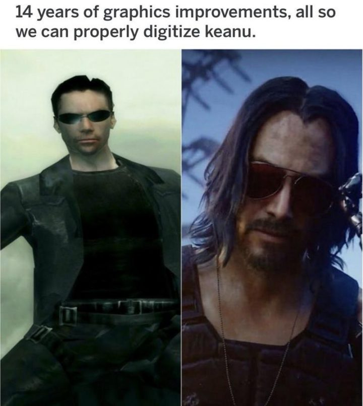 "57 Keanu Reeves Memes - ""14 years of graphics improvements, all so we can properly digitize Keanu."""