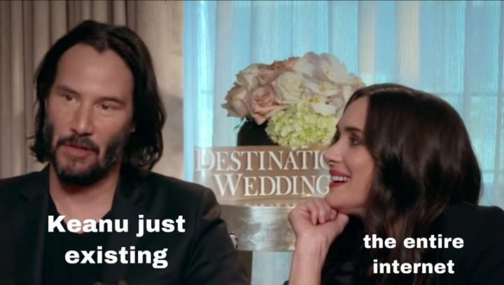 "57 Keanu Reeves Memes - ""Keanu just existing. The entire internet."""