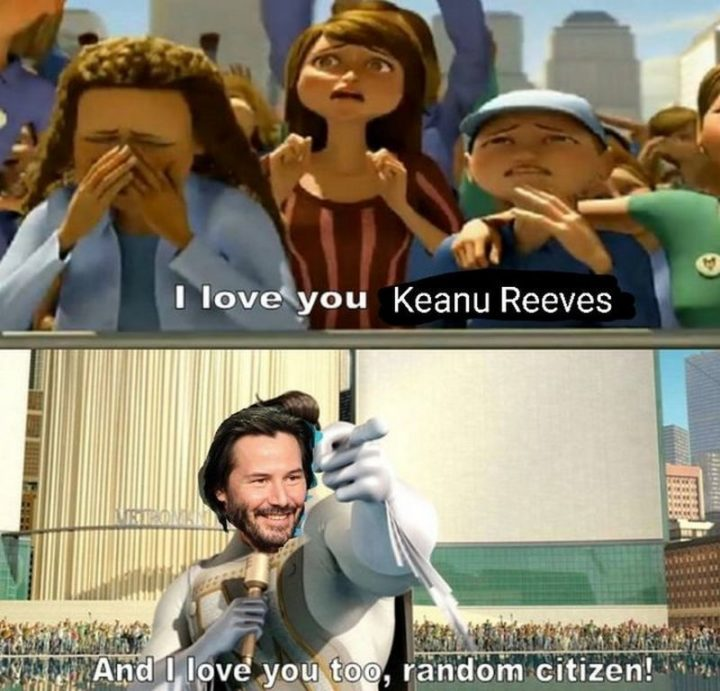 "57 Keanu Reeves Memes - ""I love you Keanu Reeves. And I love you too, random citizen!"""