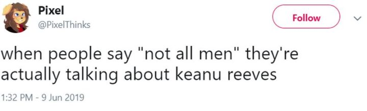 "57 Keanu Reeves Memes - ""When people say 'not all men' they're actually talking about Keanu Reeves."""