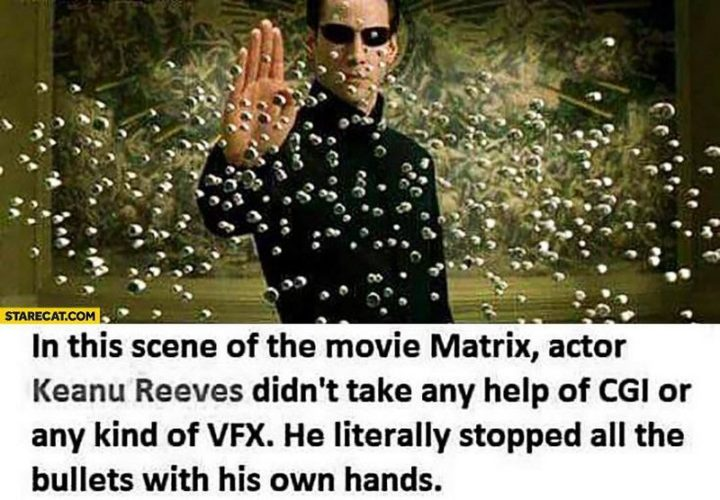 "57 Keanu Reeves Memes - ""In this scene of the movie Matrix, actor Keanu Reeves didn't take any help of CGI or any kind of VFX. He literally stopped all the bullets with his own hands."""