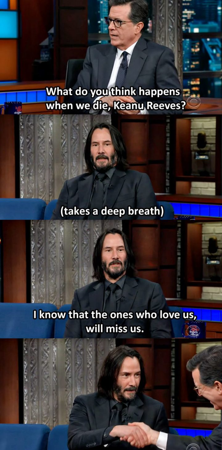 "57 Keanu Reeves Memes - ""What do you think happens when we die, Keanu Reeves? (Takes a deep breath) I know that the ones who love us will miss us."""
