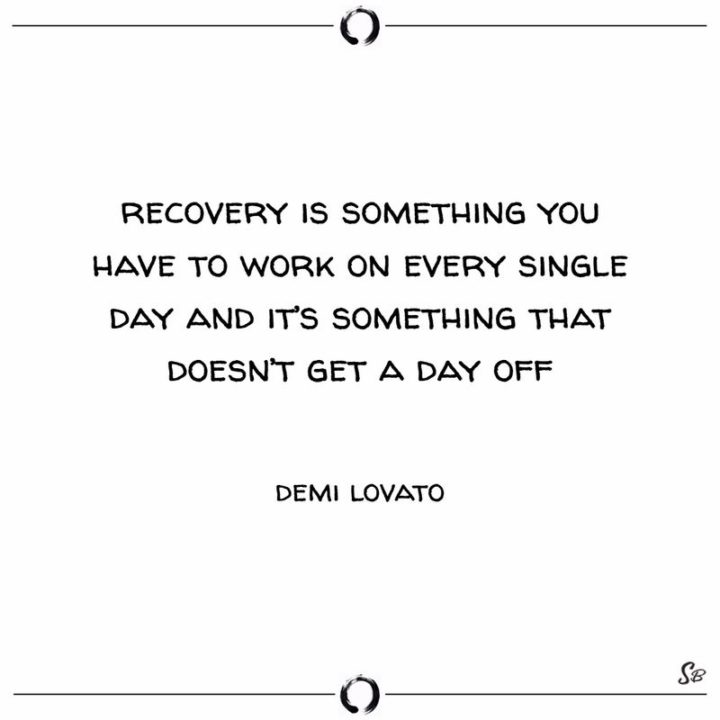 """10 Demi Lovato Quotes - """"Recovery is something you have to work on every single day and it's something that doesn't get a day off."""""""