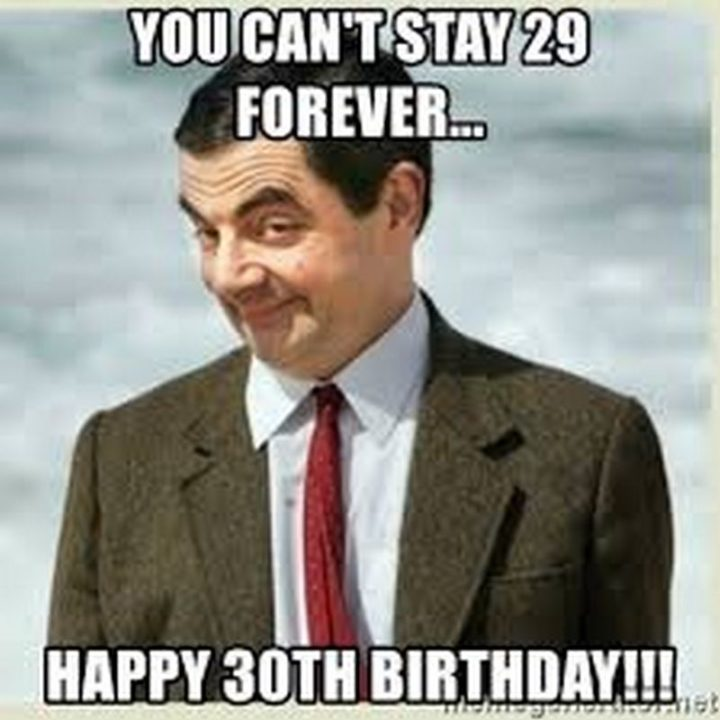 "101 Happy 30th Birthday Memes - ""You can't stay 29 forever...Happy 30th birthday!!!"""