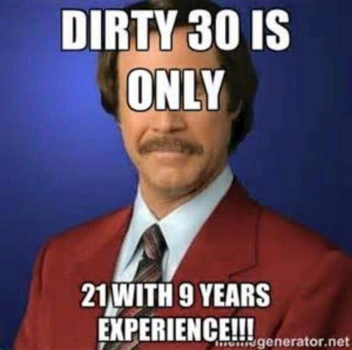 "101 Happy 30th Birthday Memes - ""Dirty 30 is only 21 with 9 years experience!!!"""