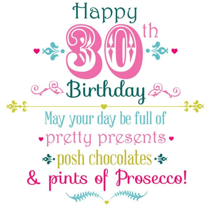 "101 Happy 30th Birthday Memes - ""Happy 30th Birthday. May your day be full of pretty presents, posh chocolates, and pints of Prosecco!"""