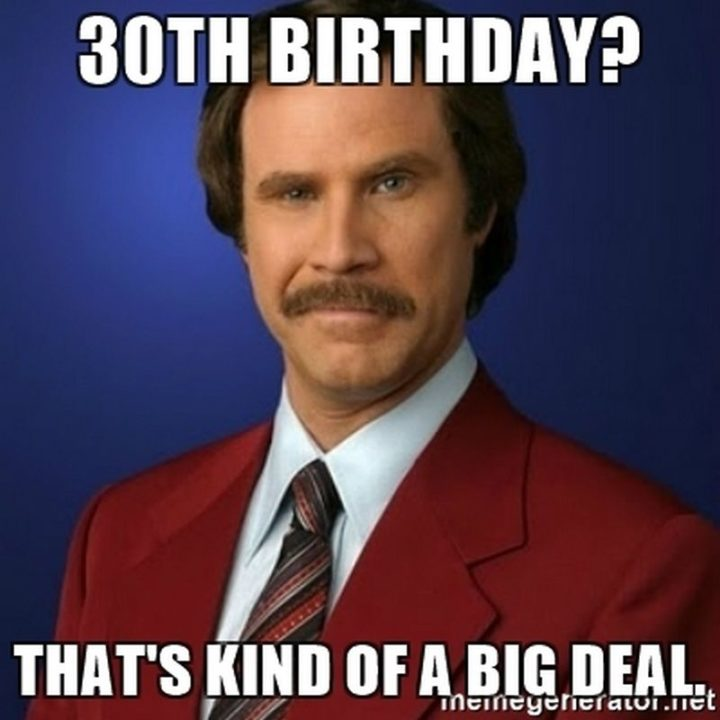 "101 Happy 30th Birthday Memes - ""30th birthday? That's kind of a big deal."""
