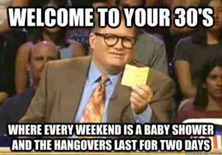 "101 Happy 30th Birthday Memes - ""Welcome to your 30's. Where every weekend is a baby shower and the hangovers last for two days."""