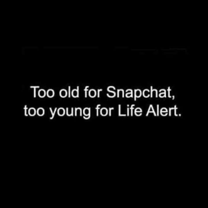 "101 Happy 30th Birthday Memes - ""Too old for Snapchat, too young for Life Alert."""