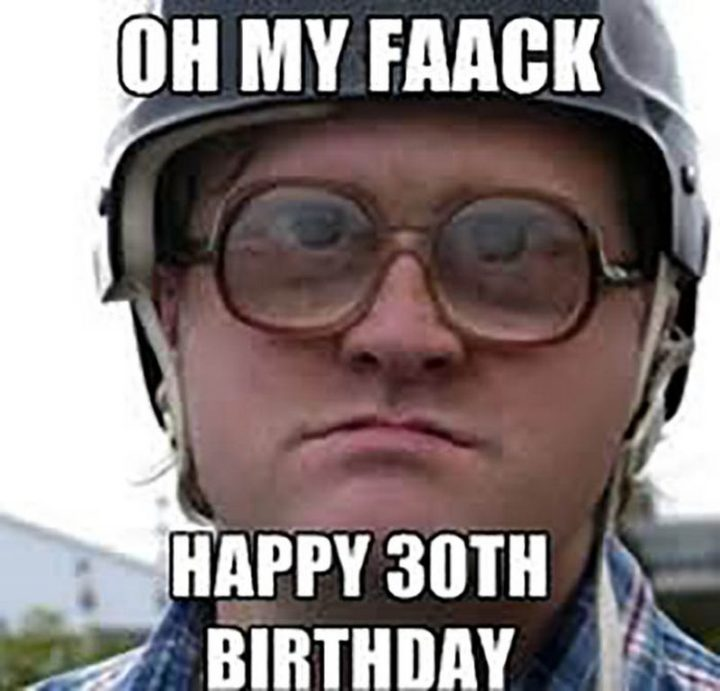 "101 Happy 30th Birthday Memes - ""Oh my faack. Happy 30th birthday."""