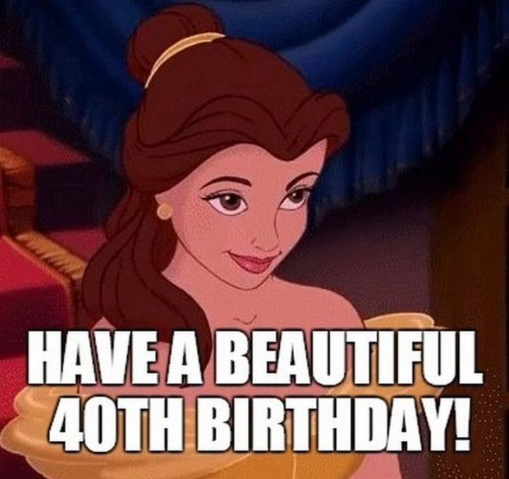 "101 Happy 40th Birthday Memes - ""Have a beautiful 40th birthday!"""