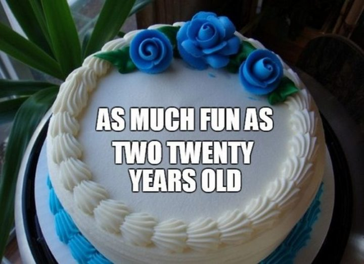 "101 Happy 40th Birthday Memes - ""As much fun as two twenty year olds."""