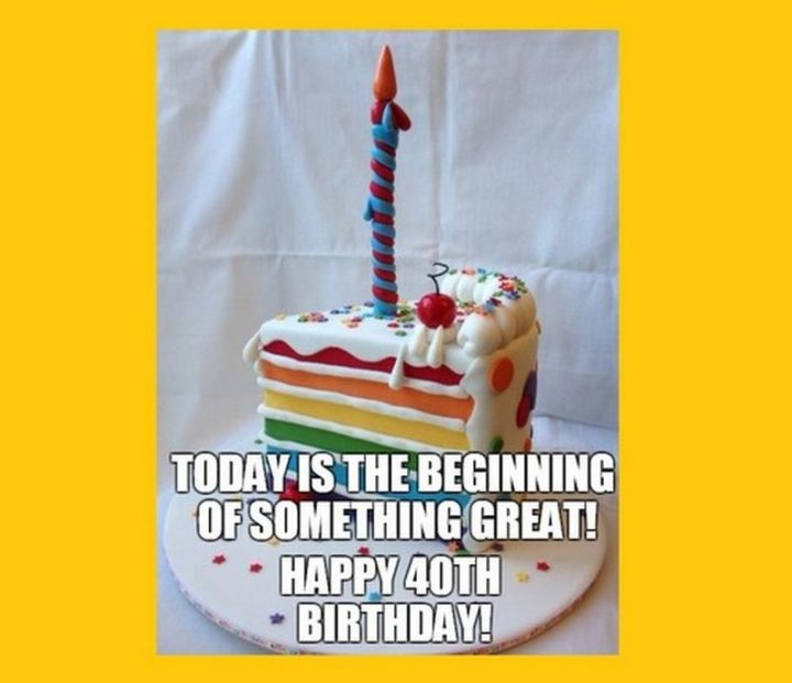 "101 Happy 40th Birthday Memes - ""Today is the beginning of something great! Happy 40th birthday!"""