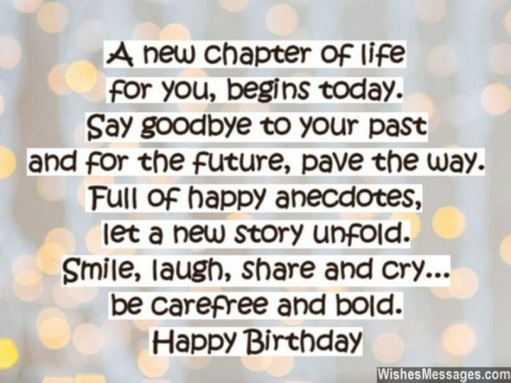 "101 Happy 40th Birthday Memes - ""A new chapter of life for you begins today. Say goodbye to your past and for the future, pave the way. Full of happy anecdotes, let a new story unfold. Smile, laugh, share and cry...be carefree and bold. Happy Birthday."""