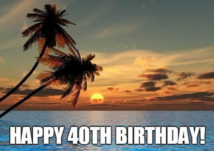 "101 Happy 40th Birthday Memes - ""Happy 40th birthday!"""
