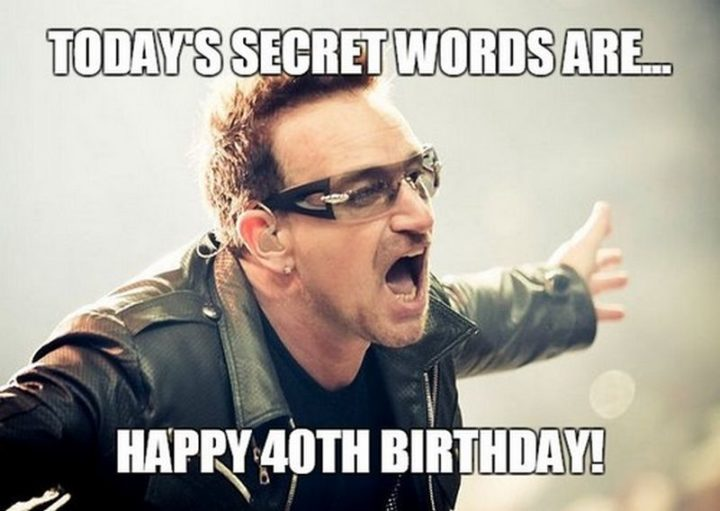 "101 Happy 40th Birthday Memes - ""Today's secret words are...Happy 40th birthday!"""