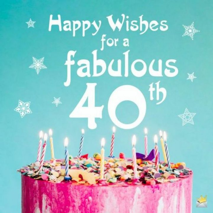 "101 Happy 40th Birthday Memes - ""Happy wishes for a fabulous 40th."""
