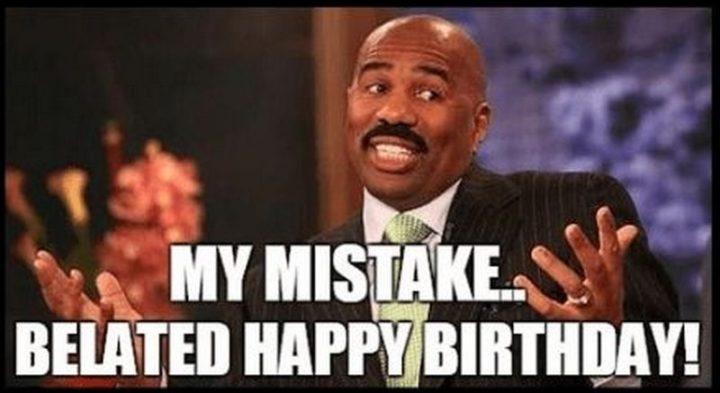 "85 Happy Belated Birthday Memes - ""My mistake...Belated happy birthday!"""