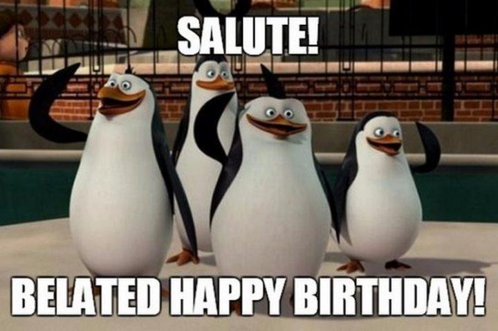 "85 Happy Belated Birthday Memes - ""Salute! Belated happy birthday!"""