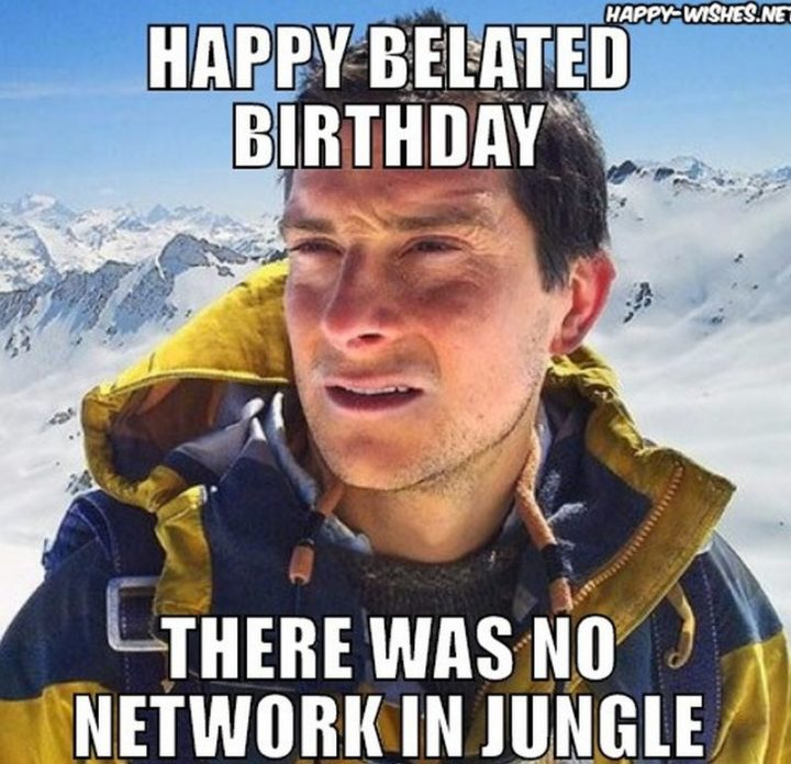"85 Happy Belated Birthday Memes - ""Happy belated birthday. There was no network in the jungle."""