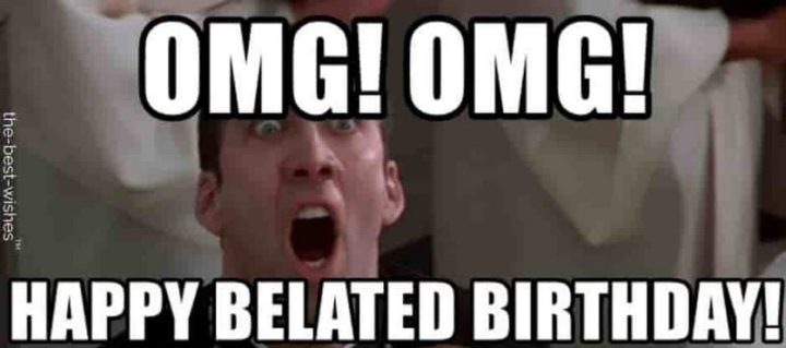 "85 Happy Belated Birthday Memes - ""OMG! OMG! Happy belated birthday!"""