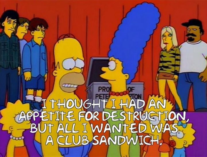 "27 Homer Simpson Quotes - ""I thought I had an appetite for destruction, but all I wanted was a club sandwich."""