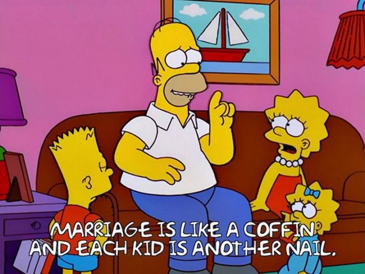 "27 Homer Simpson Quotes - ""Marriage is like a coffin and each kid is another nail."""