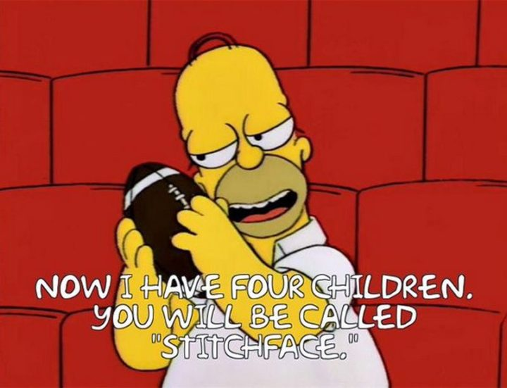 "27 Homer Simpson Quotes - ""Now I have four children. You will be called 'stitchface'."""