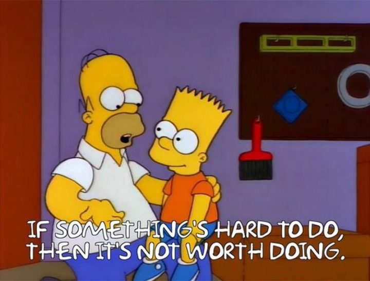 "27 Homer Simpson Quotes - ""If something's hard to do, then it's not worth doing."""