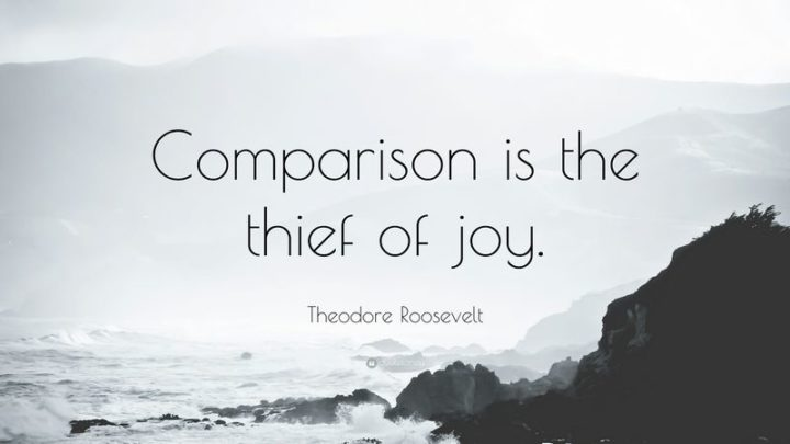 "41 Incredibly Powerful Quotes - ""Comparison is the thief of joy."" - Theodore Roosevelt"