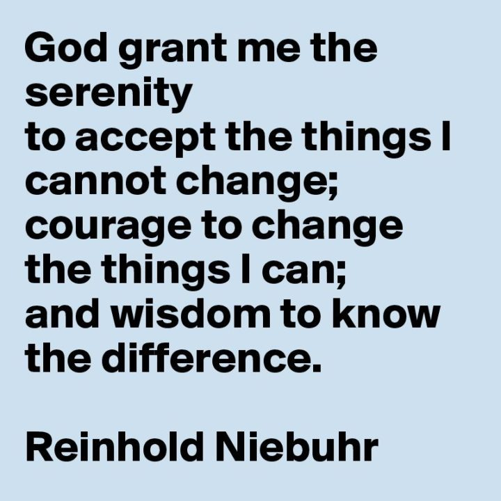 "41 Incredibly Powerful Quotes - ""God grant me the serenity to accept the things I cannot change; the courage to change the things I can; and the wisdom to know the difference."" - Reinhold Niebuhr"