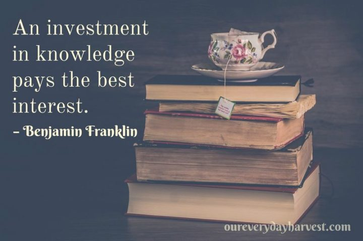 "45 Education Quotes - ""An investment in knowledge pays the best interest."" - Benjamin Franklin"
