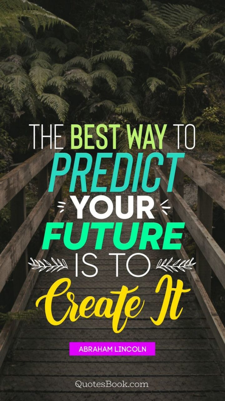 "45 Education Quotes - ""The best way to predict your future is to create it."" - Abraham Lincoln"