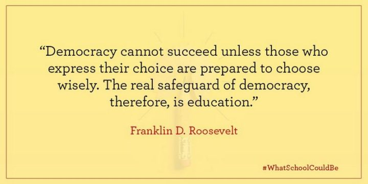 "45 Education Quotes - ""Democracy cannot succeed unless those who express their choice are prepared to choose wisely. The real safeguard of democracy, therefore, is education."" -  Education Quotes by Franklin D. Roosevelt"