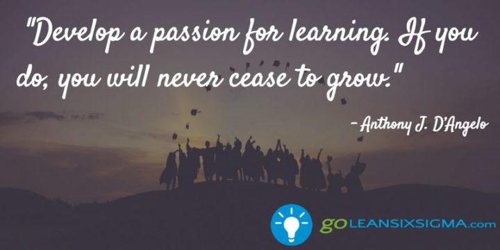 "45 Education Quotes - ""Develop a passion for learning. If you do, you will never cease to grow."" - Anthony J. D'Angelo"