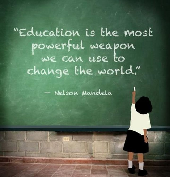 "45 Education Quotes - ""Education is the most powerful weapon which you can use to change the world."" - Nelson Mandela"